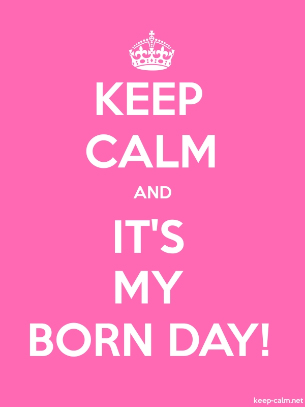 KEEP CALM AND IT'S MY BORN DAY! - white/pink - Default (600x800)