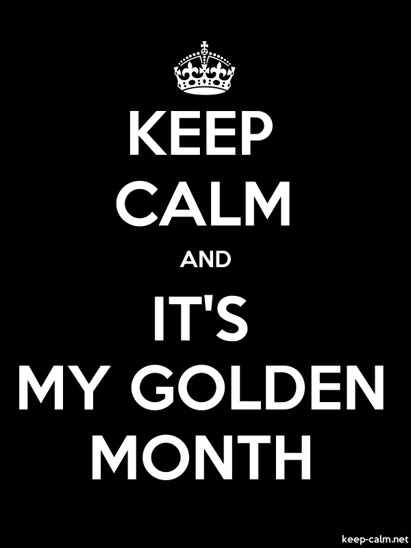 KEEP CALM AND IT'S MY GOLDEN MONTH - white/black - Default (600x800)