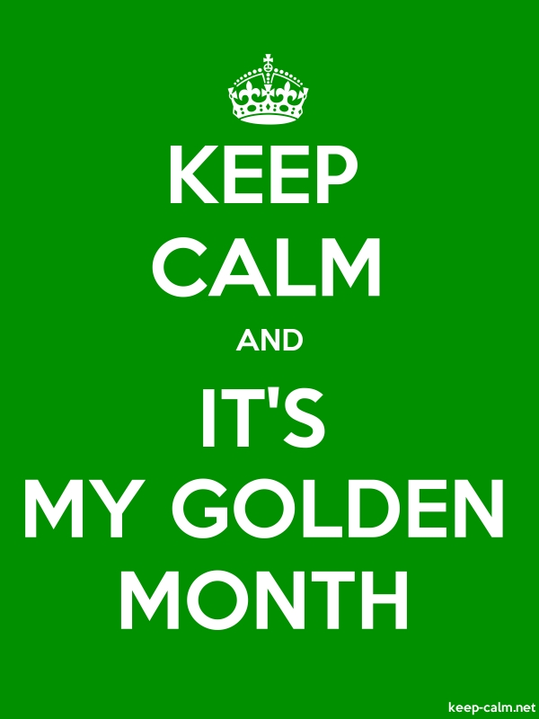 KEEP CALM AND IT'S MY GOLDEN MONTH - white/green - Default (600x800)