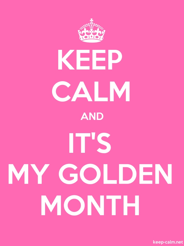 KEEP CALM AND IT'S MY GOLDEN MONTH - white/pink - Default (600x800)
