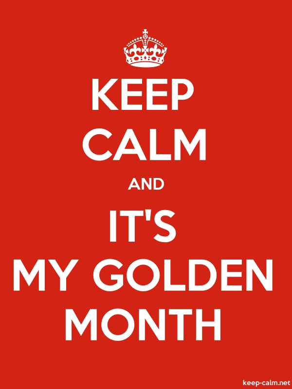 KEEP CALM AND IT'S MY GOLDEN MONTH - white/red - Default (600x800)