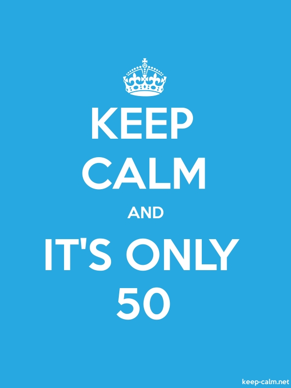 KEEP CALM AND IT'S ONLY 50 - white/blue - Default (600x800)