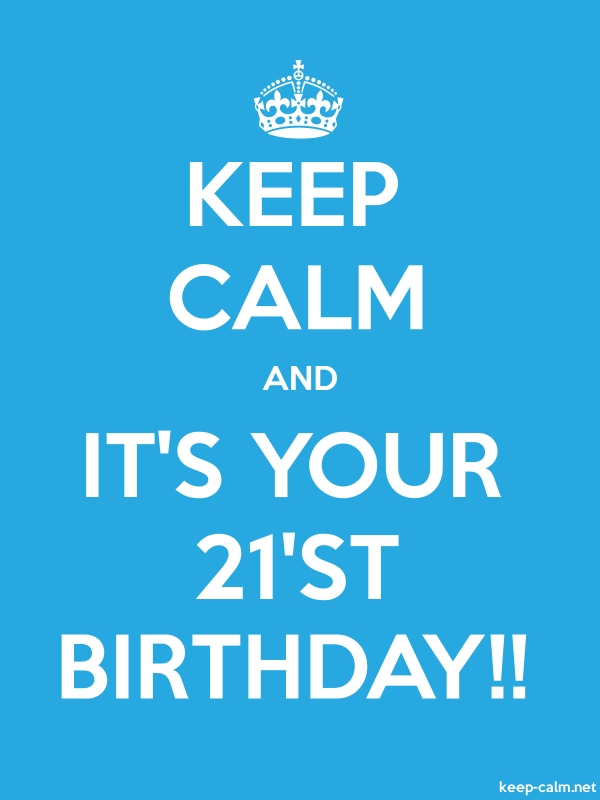 KEEP CALM AND IT'S YOUR 21'ST BIRTHDAY!! - white/blue - Default (600x800)