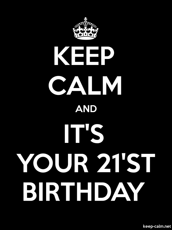 KEEP CALM AND IT'S YOUR 21'ST BIRTHDAY - white/black - Default (600x800)