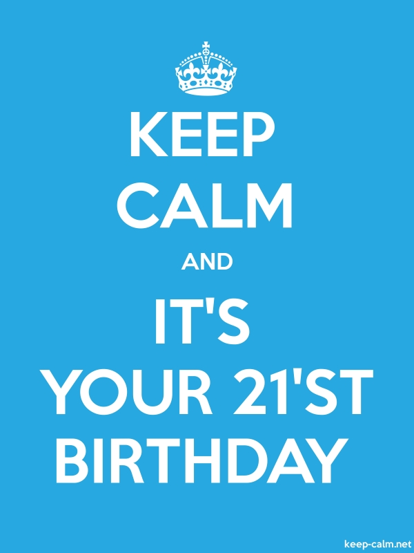 KEEP CALM AND IT'S YOUR 21'ST BIRTHDAY - white/blue - Default (600x800)