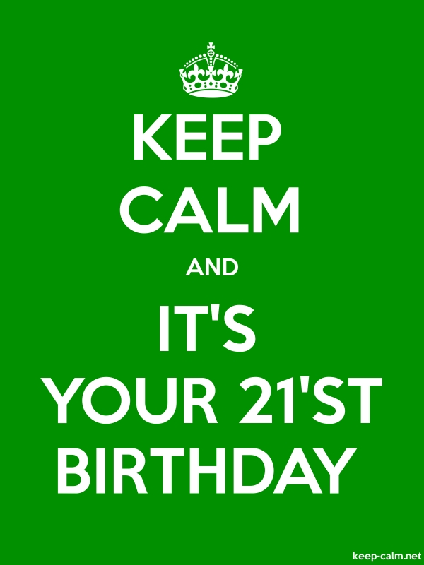 KEEP CALM AND IT'S YOUR 21'ST BIRTHDAY - white/green - Default (600x800)