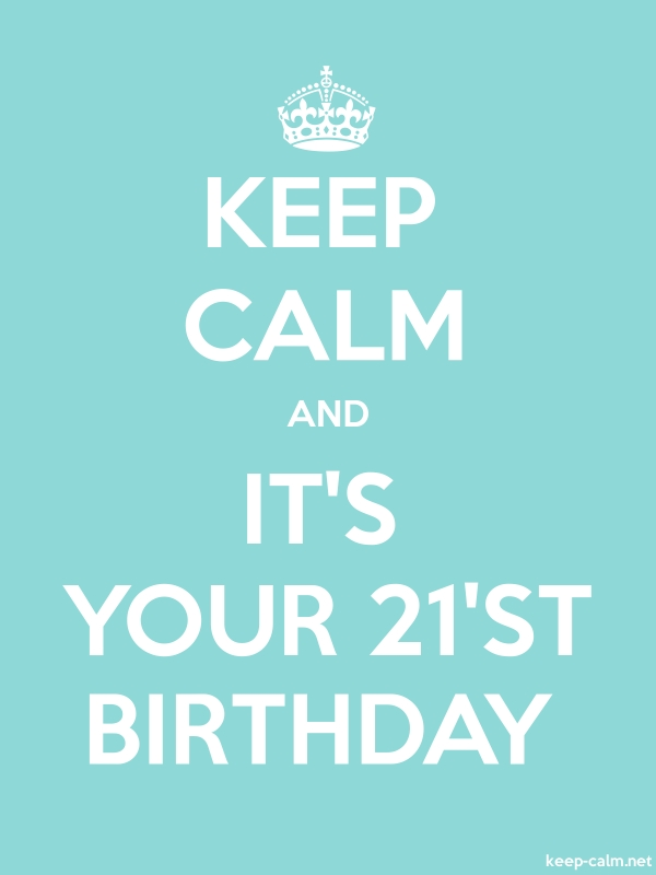 KEEP CALM AND IT'S YOUR 21'ST BIRTHDAY - white/lightblue - Default (600x800)