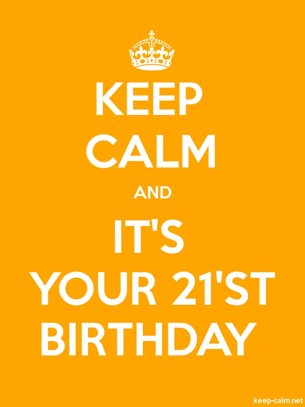 KEEP CALM AND IT'S YOUR 21'ST BIRTHDAY - white/orange - Default (600x800)