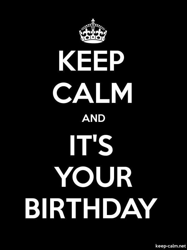 KEEP CALM AND IT'S YOUR BIRTHDAY - white/black - Default (600x800)