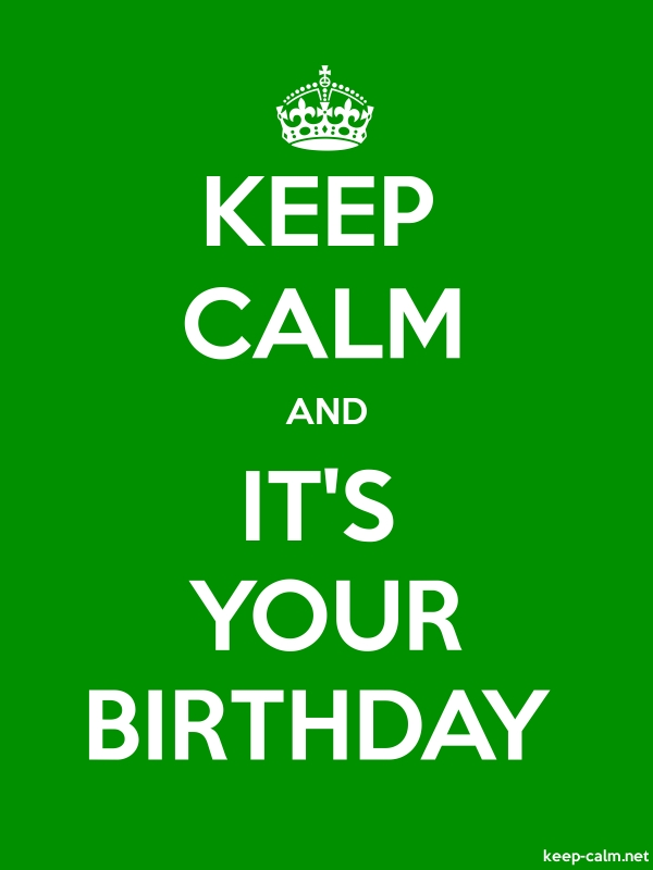 KEEP CALM AND IT'S YOUR BIRTHDAY - white/green - Default (600x800)