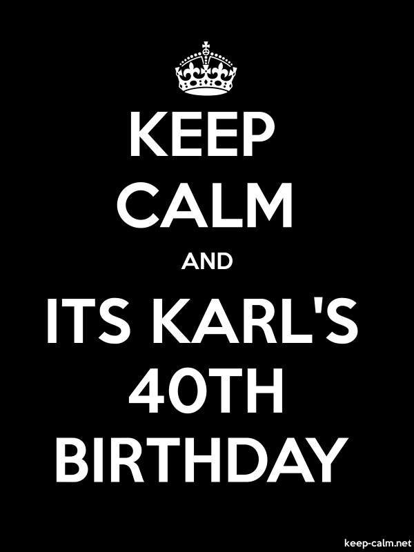 KEEP CALM AND ITS KARL'S 40TH BIRTHDAY - white/black - Default (600x800)
