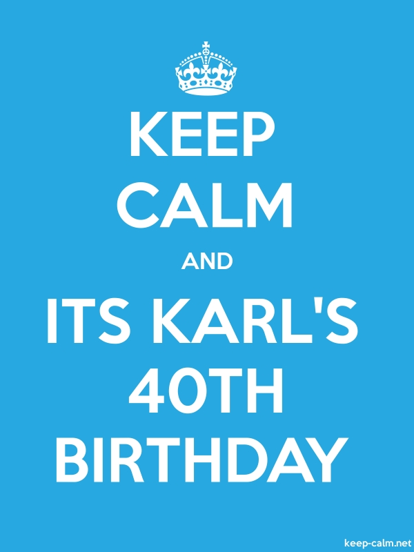 KEEP CALM AND ITS KARL'S 40TH BIRTHDAY - white/blue - Default (600x800)