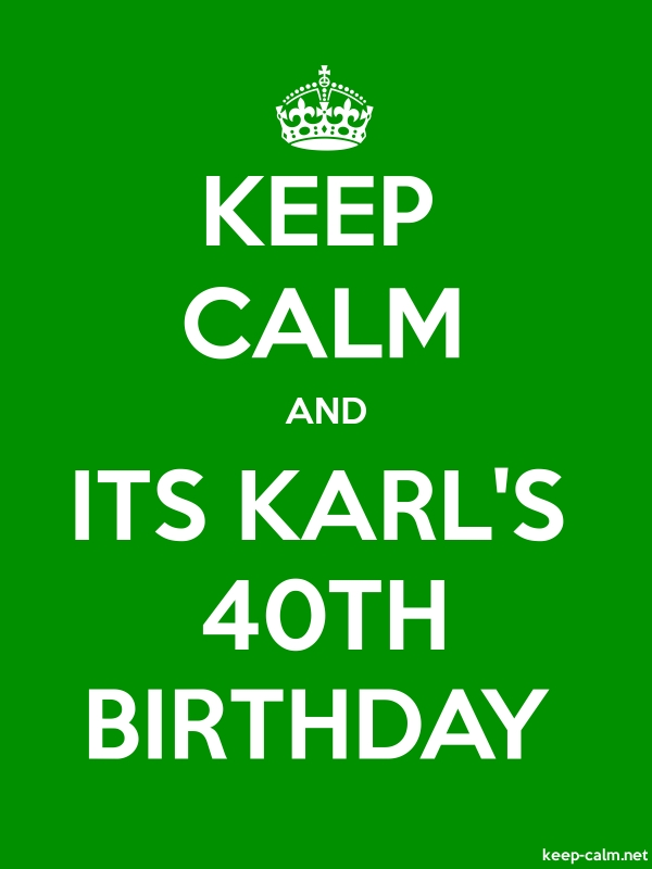 KEEP CALM AND ITS KARL'S 40TH BIRTHDAY - white/green - Default (600x800)