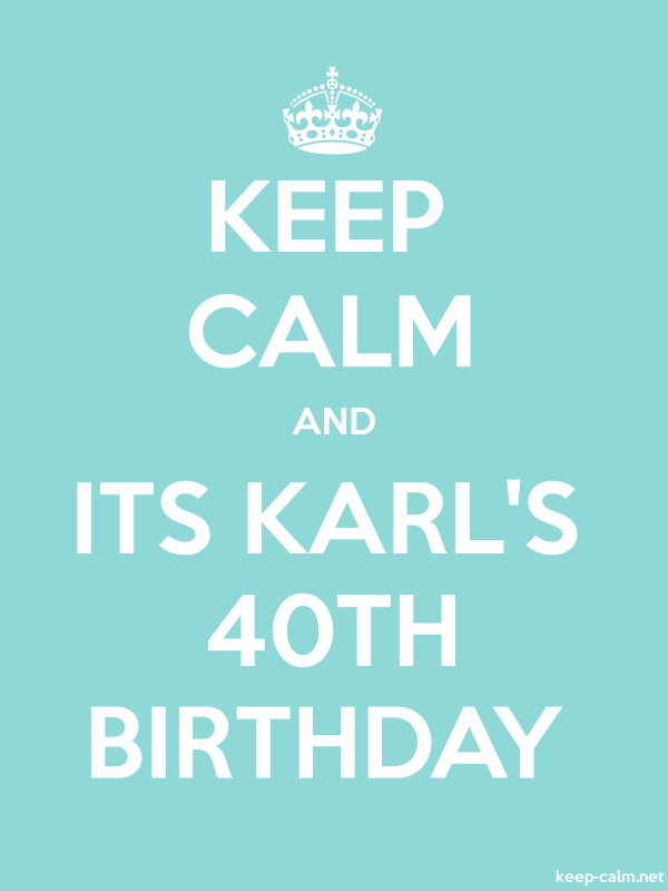 KEEP CALM AND ITS KARL'S 40TH BIRTHDAY - white/lightblue - Default (600x800)