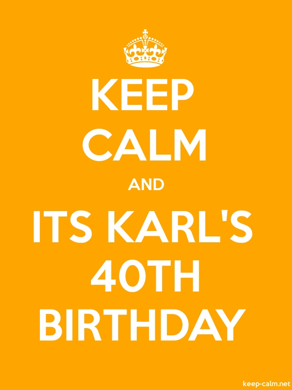 KEEP CALM AND ITS KARL'S 40TH BIRTHDAY - white/orange - Default (600x800)