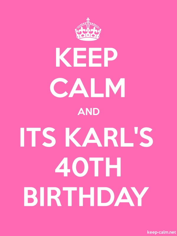 KEEP CALM AND ITS KARL'S 40TH BIRTHDAY - white/pink - Default (600x800)