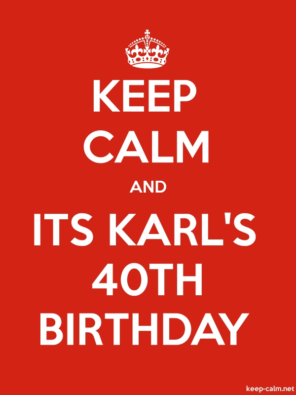 KEEP CALM AND ITS KARL'S 40TH BIRTHDAY - white/red - Default (600x800)