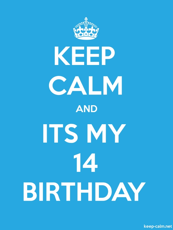 KEEP CALM AND ITS MY 14 BIRTHDAY - white/blue - Default (600x800)