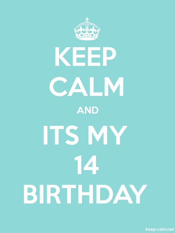 KEEP CALM AND ITS MY 14 BIRTHDAY - white/lightblue - Default (600x800)