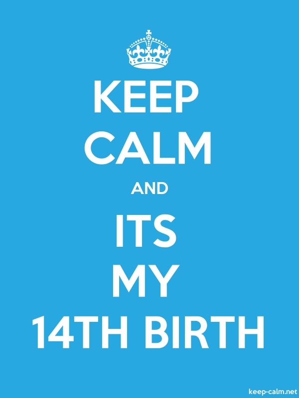 KEEP CALM AND ITS MY 14TH BIRTH - white/blue - Default (600x800)