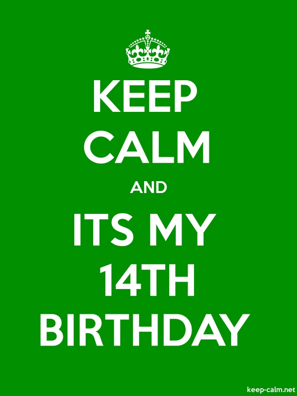 KEEP CALM AND ITS MY 14TH BIRTHDAY - white/green - Default (600x800)