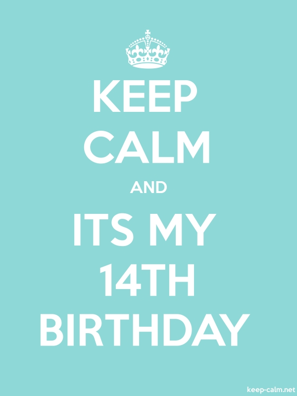 KEEP CALM AND ITS MY 14TH BIRTHDAY - white/lightblue - Default (600x800)