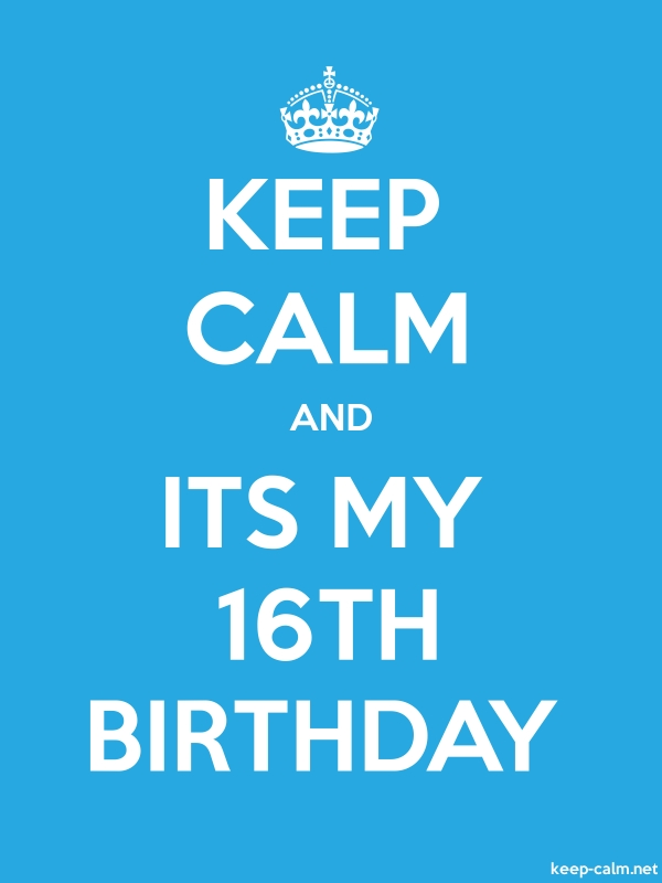 KEEP CALM AND ITS MY 16TH BIRTHDAY - white/blue - Default (600x800)
