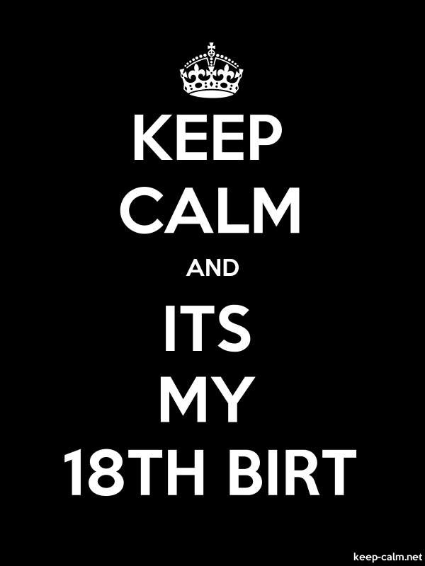KEEP CALM AND ITS MY 18TH BIRT - white/black - Default (600x800)