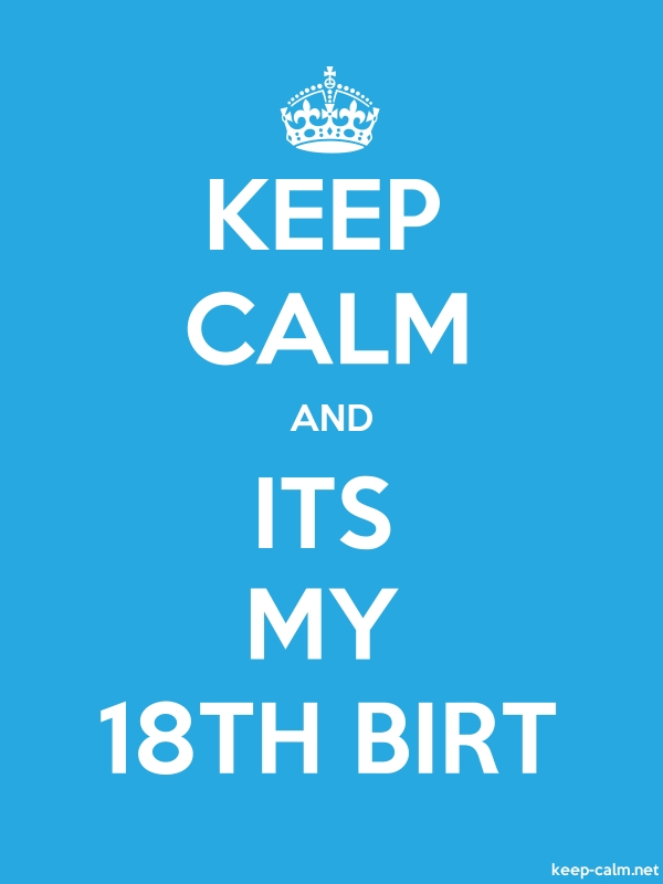 KEEP CALM AND ITS MY 18TH BIRT - white/blue - Default (600x800)