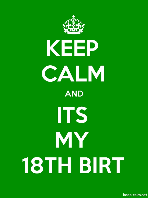 KEEP CALM AND ITS MY 18TH BIRT - white/green - Default (600x800)