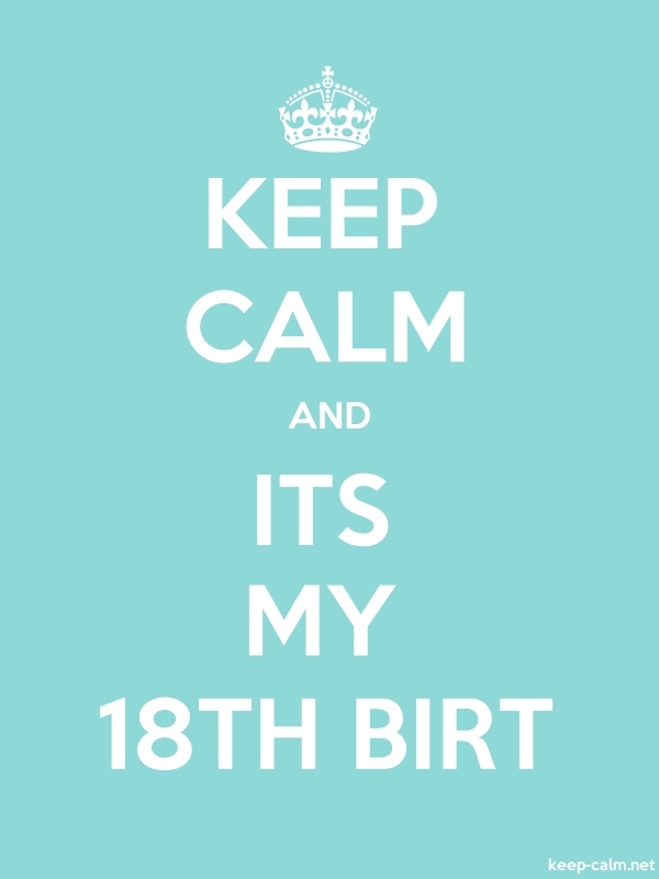 KEEP CALM AND ITS MY 18TH BIRT - white/lightblue - Default (600x800)
