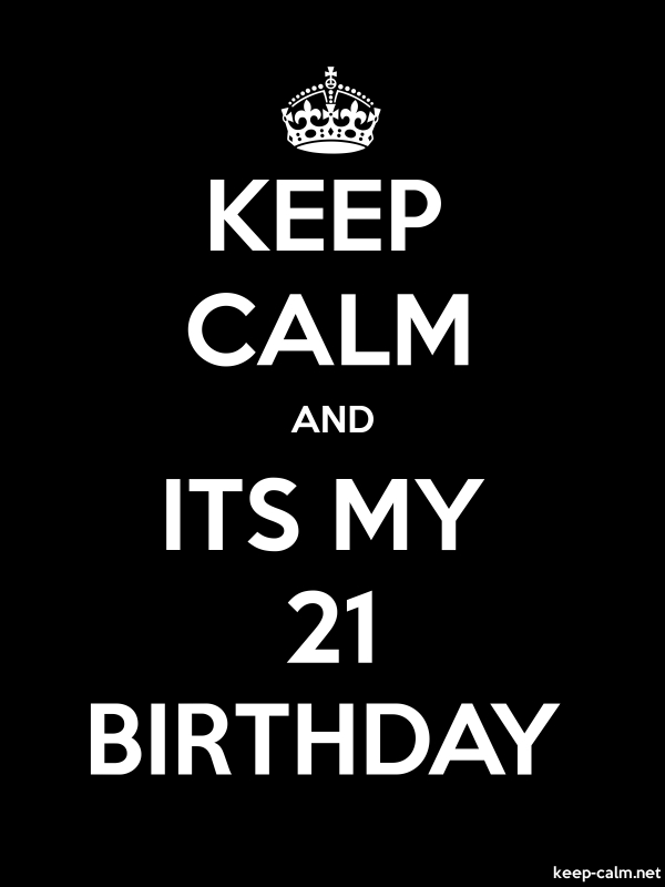 KEEP CALM AND ITS MY 21 BIRTHDAY - white/black - Default (600x800)