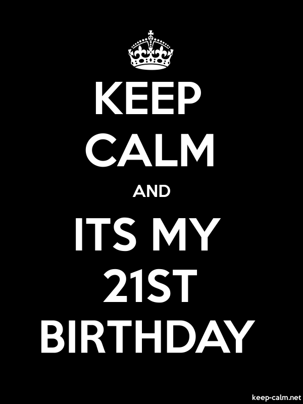 KEEP CALM AND ITS MY 21ST BIRTHDAY - white/black - Default (600x800)