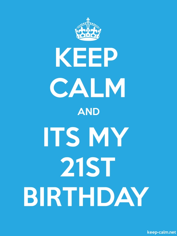 KEEP CALM AND ITS MY 21ST BIRTHDAY - white/blue - Default (600x800)