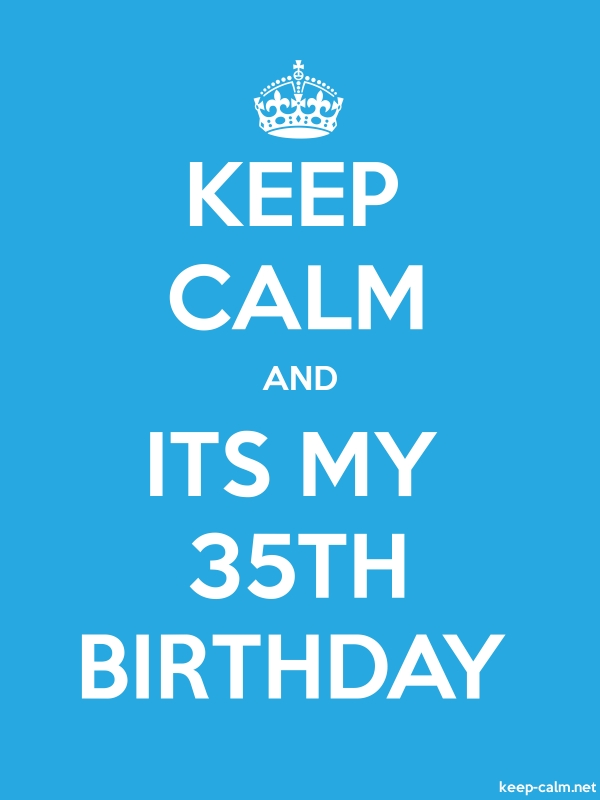 KEEP CALM AND ITS MY 35TH BIRTHDAY - white/blue - Default (600x800)