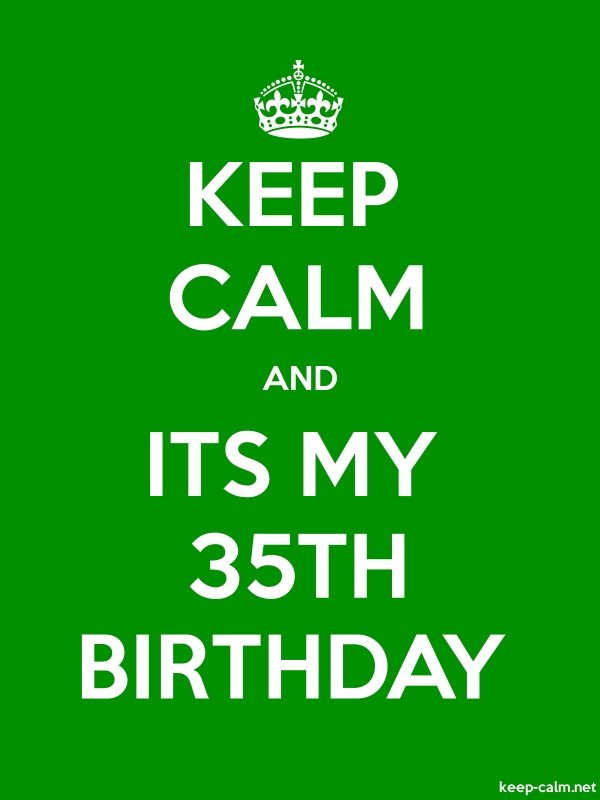 KEEP CALM AND ITS MY 35TH BIRTHDAY - white/green - Default (600x800)