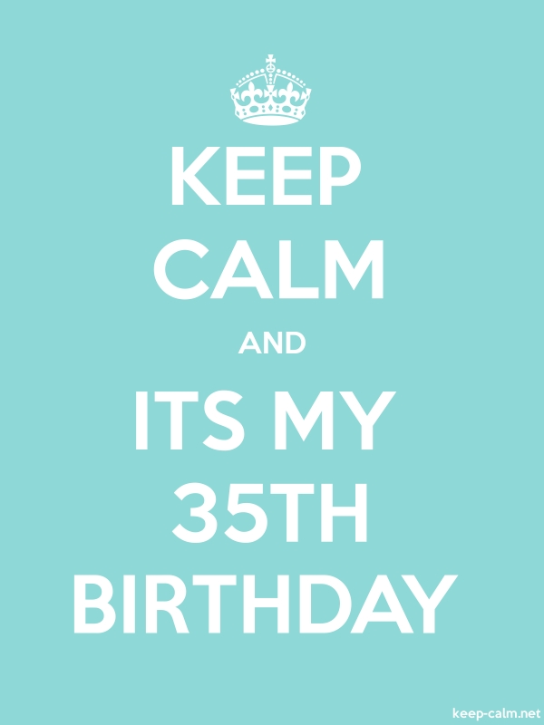 KEEP CALM AND ITS MY 35TH BIRTHDAY - white/lightblue - Default (600x800)