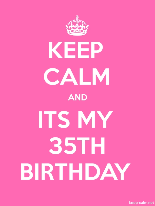 KEEP CALM AND ITS MY 35TH BIRTHDAY - white/pink - Default (600x800)