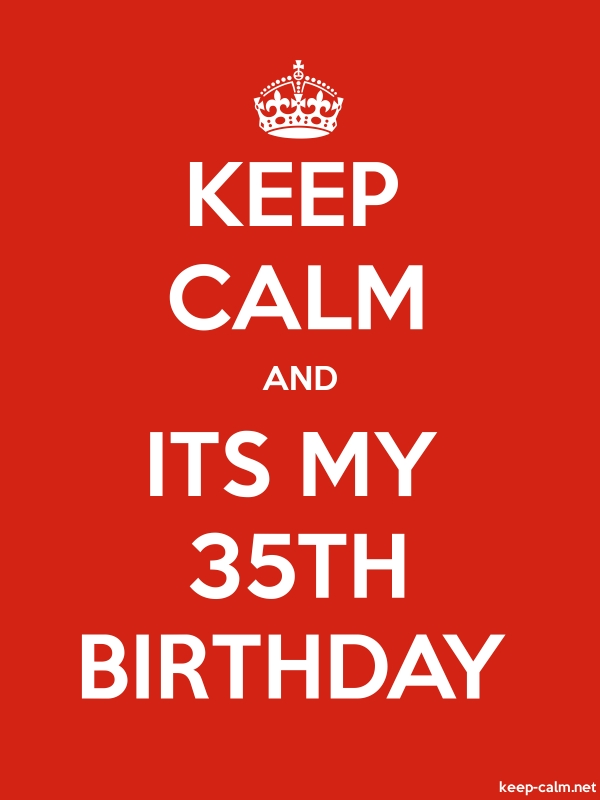 KEEP CALM AND ITS MY 35TH BIRTHDAY - white/red - Default (600x800)