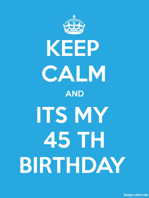 KEEP CALM AND ITS MY 45 TH BIRTHDAY - white/blue - Default (600x800)