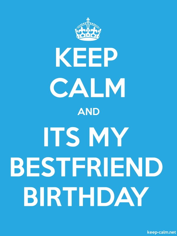 KEEP CALM AND ITS MY BESTFRIEND BIRTHDAY - white/blue - Default (600x800)