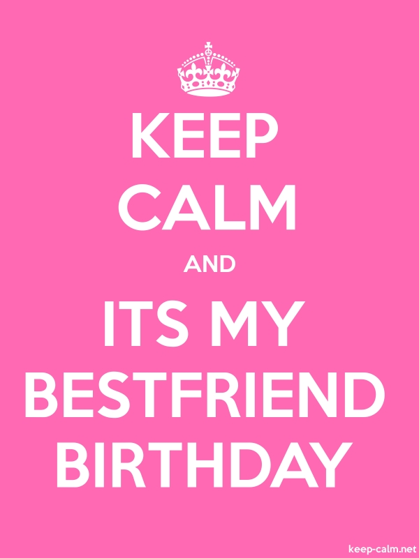 KEEP CALM AND ITS MY BESTFRIEND BIRTHDAY - white/pink - Default (600x800)