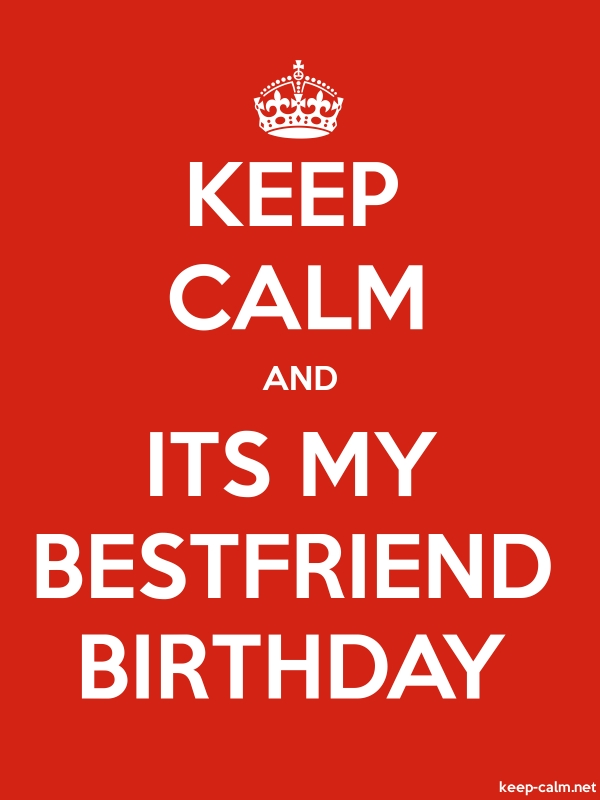KEEP CALM AND ITS MY BESTFRIEND BIRTHDAY - white/red - Default (600x800)