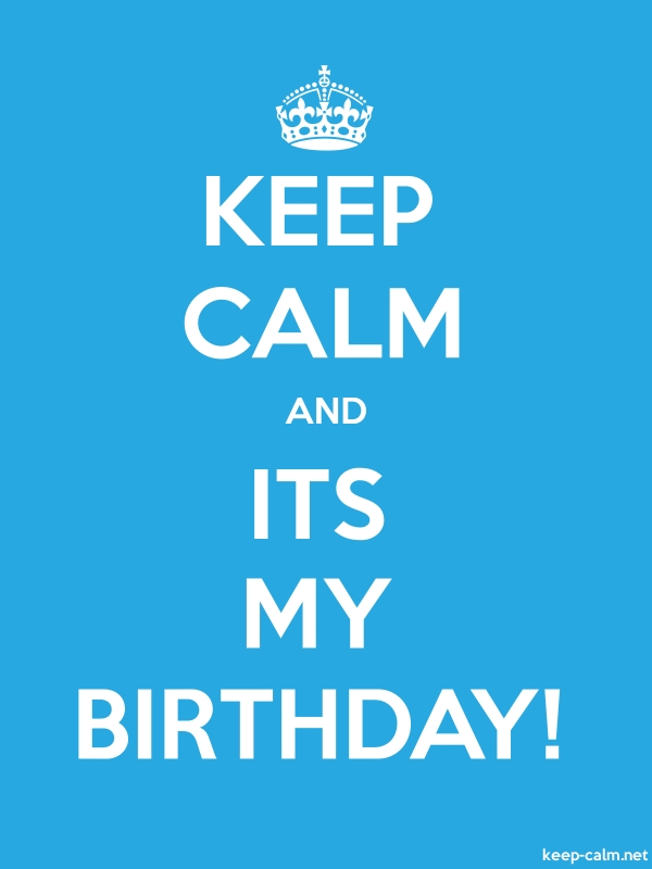 KEEP CALM AND ITS MY BIRTHDAY! - white/blue - Default (600x800)
