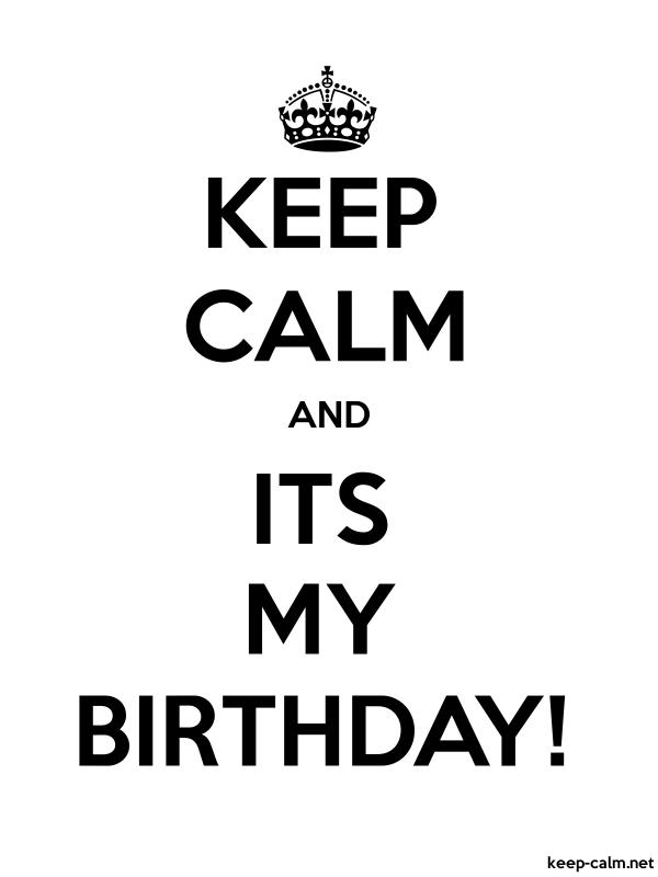 Keep Calm And Its My Birthday Keep Calm Net
