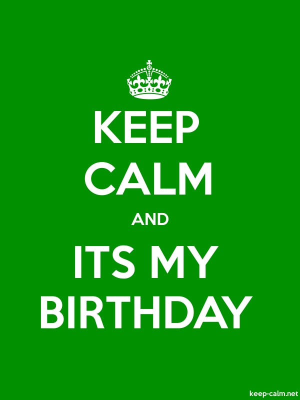 KEEP CALM AND ITS MY BIRTHDAY - white/green - Default (600x800)