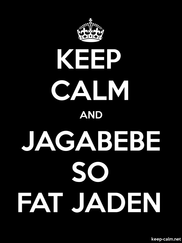 KEEP CALM AND JAGABEBE SO FAT JADEN - white/black - Default (600x800)