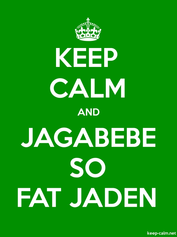 KEEP CALM AND JAGABEBE SO FAT JADEN - white/green - Default (600x800)