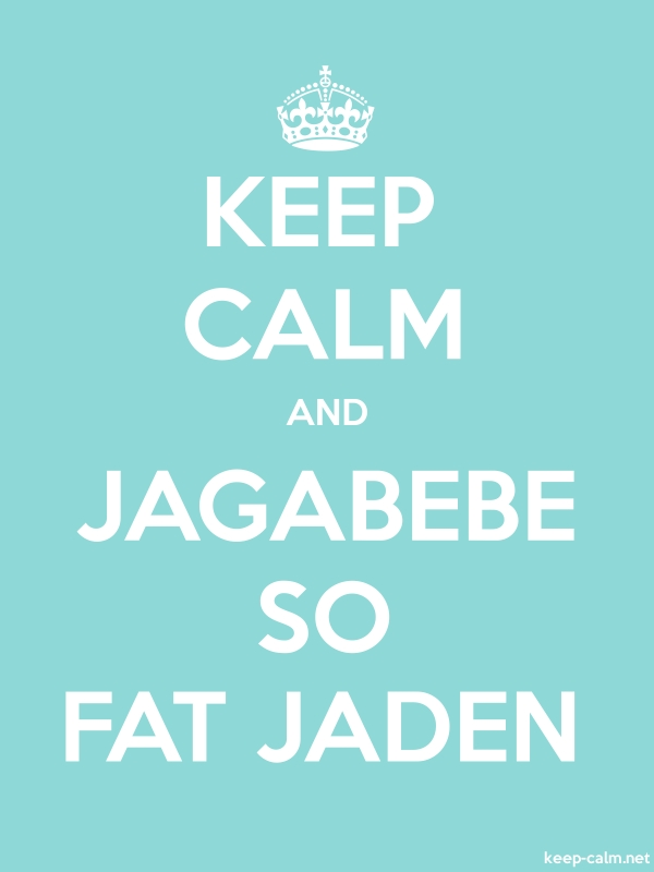 KEEP CALM AND JAGABEBE SO FAT JADEN - white/lightblue - Default (600x800)