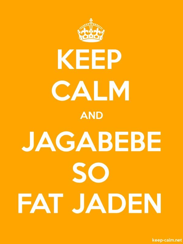 KEEP CALM AND JAGABEBE SO FAT JADEN - white/orange - Default (600x800)